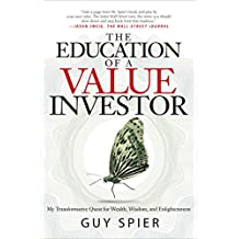 The Education of a Value Investor: My Transformative Quest for Wealth, Wisdom, and Enlightenment (English Edition)