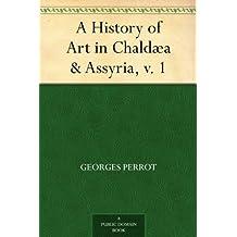 A History of Art in Chaldæa & Assyria, v. 1 (English Edition)