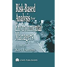 Risk-Based Analysis for Environmental Managers: A Practical Guide for the Corporate Manager (Environmental Management Liability) (English Edition)