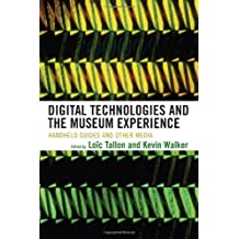 Digital Technologies and the Museum Experience: Handheld Guides and Other Media (English Edition)