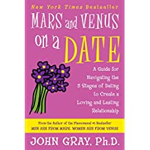Mars and Venus on a Date: A Guide for Navigating the 5 Stages of Dating to Create a Loving and Lasting Relationship (English Edition)