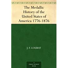 The Medallic History of the United States of America 1776-1876 (English Edition)