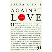 Against Love: A Polemic (English Edition)