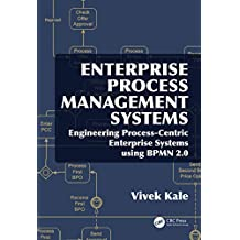 Enterprise Process Management Systems: Engineering Process-Centric Enterprise Systems using BPMN 2.0 (English Edition)