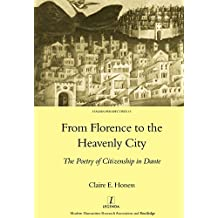 From Florence to the Heavenly City: The Poetry of Citizenship in Dante (Legenda Italian Perspectives Book 13) (English Edition)