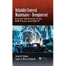 Reliability Centered Maintenance – Reengineered: Practical Optimization of the RCM Process with RCM-R® (English Edition)
