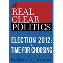 Election 2012: A Time for Choosing (The RealClearPolitics Political Download) (English Edition)