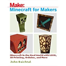 Minecraft for Makers: Minecraft in the Real World with LEGO, 3D Printing, Arduino, and More! (English Edition)