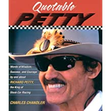 Quotable Petty: Words of Wisdom, Success, and Courage, By and About Richard Petty, the King of Stock-Car Racing (Potent Quotables) (English Edition)