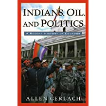 Indians, Oil, and Politics: A Recent History of Ecuador (Latin American Silhouettes) (English Edition)