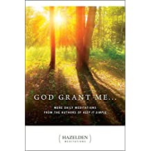God Grant Me: More Daily Meditations from the Authors of Keep It Simple (Hazelden Meditations Book 1) (English Edition)
