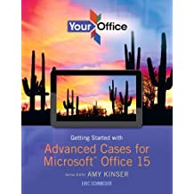 Your Office: Advanced Problem Solving Cases for Microsoft Office 2013 (Your Office for Office 2013) (English Edition)