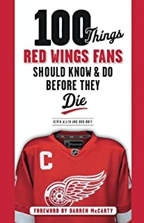 100 Things Red Wings Fans Should Know & Do Before They Die (100 Things...Fans Should Know) (English Edition)