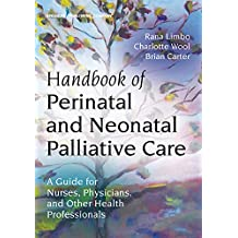 Handbook of Perinatal and Neonatal Palliative Care: A Guide for Nurses, Physicians, and Other Health Professionals (English Edition)