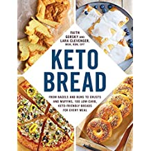 Keto Bread: From Bagels and Buns to Crusts and Muffins, 100 Low-Carb, Keto-Friendly Breads for Every Meal (English Edition)