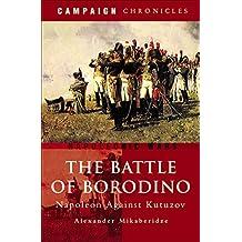 The Battle of Borodino: Napoleon Against Kutuzov (Campaign Chronicles) (English Edition)