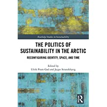 The Politics of Sustainability in the Arctic: Reconfiguring Identity, Space, and Time (Routledge Studies in Sustainability) (English Edition)