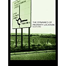 The Dynamics of Property Location: Value and the Factors which Drive the Location of Shops, Offices and Other Land Uses (English Edition)