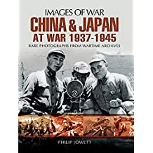 China and Japan at War, 1937–1945: Rare Photographs From Wartime Archives (Images of War) (English Edition)