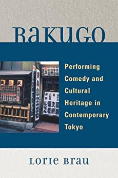 """Rakugo: Performing Comedy and Cultural Heritage in Contemporary Tokyo (English Edition)"",作者:[Brau, Lorie]"