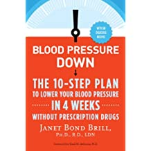 Blood Pressure Down: The 10-Step Plan to Lower Your Blood Pressure in 4 Weeks--Without Prescription Drugs (English Edition)