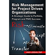 Risk Management for Project Driven Organizations: A Strategic Guide to Portfolio, Program and PMO Success (English Edition)