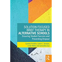 Solution Focused Brief Therapy in Alternative Schools: Ensuring Student Success and Preventing Dropout (English Edition)