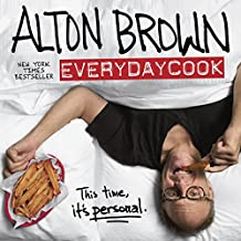 Alton Brown: EveryDayCook: A Cookbook (English Edition)