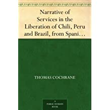 Narrative of Services in the Liberation of Chili, Peru and Brazil, from Spanish and Portuguese Domination, Volume 2 (English Edition)