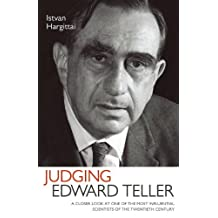 Judging Edward Teller: A Closer Look at One of the Most Influential Scientists of the Twentieth Century (English Edition)