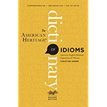 The American Heritage Dictionary of Idioms: American English Idiomatic Expressions & Phrases (English Edition)