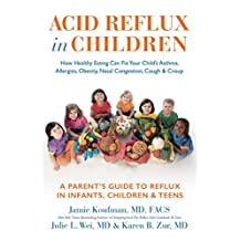 Acid Reflux in Children: How Healthy Eating Can Fix Your Child's Asthma, Allergies, Obesity, Nasal Congestion, Cough & Croup (English Edition)