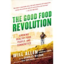 The Good Food Revolution: Growing Healthy Food, People, and Communities (English Edition)