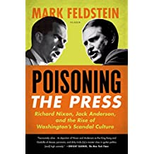 Poisoning the Press: Richard Nixon, Jack Anderson, and the Rise of Washington's Scandal Culture (English Edition)