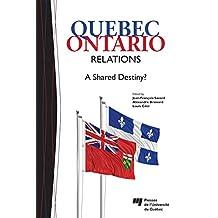 Quebec-Ontario Relations: A Shared Destiny? (English Edition)