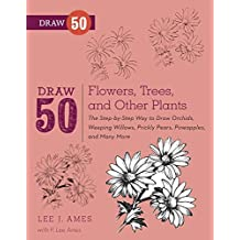 Draw 50 Flowers, Trees, and Other Plants: The Step-by-Step Way to Draw Orchids, Weeping Willows, Prickly Pears, Pineapples and Many More... (English Edition)