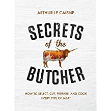 Secrets of the Butcher: How to Select, Cut, Prepare, and Cook Every Type of Meat (English Edition)