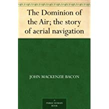 The Dominion of the Air; the story of aerial navigation (English Edition)