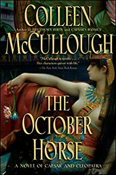 """The October Horse: A Novel of Caesar and Cleopatra (Masters of Rome Book 6) (English Edition)"",作者:[McCullough, Colleen]"