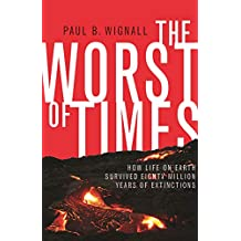 The Worst of Times: How Life on Earth Survived Eighty Million Years of Extinctions (English Edition)