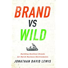 Brand vs. Wild: Building Resilient Brands for Harsh Business Environments (English Edition)