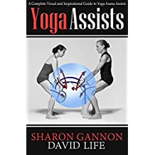Yoga Assists: A Complete Visual and Inspirational Guide to Yoga Asana Assists (English Edition)