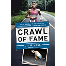 Crawl of Fame: Julie Moss and the Fifteen Feet that Created an Ironman Triathlon Legend (English Edition)