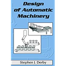 Design of Automatic Machinery (Mechanical Engineering Book 182) (English Edition)