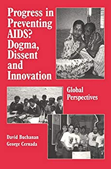 """""""Progress in Preventing AIDS?: Dogma, Dissent and Innovation - Global Perspectives (English Edition)"""",作者:[David Ross Buchanan, George Peter Cernada]"""