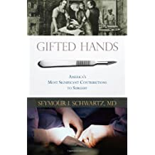 Gifted Hands: America's Most Significant Contributions to Surgery (English Edition)