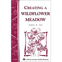 Creating a Wildflower Meadow: Storey's Country Wisdom Bulletin A-102 (Storey Country Wisdom Bulletin) (English Edition)