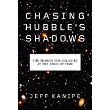 Chasing Hubble's Shadows: The Search for Galaxies at the Edge of Time (English Edition)
