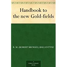 Handbook to the new Gold-fields (English Edition)