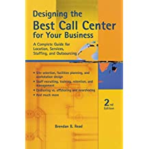 Designing the Best Call Center for Your Business: A Complete Guide for Location, Services, Staffing, and Outsourcing (English Edition)